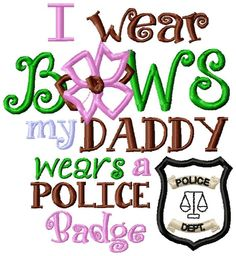 I wear bows my daddy wears a police badge Infant Baby Toddler or Girls Applique Sewing Machine Embroidery Design fits hoop 5x7 and 4x4. $3.99, via Etsy.