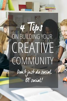 "4 Tips on building your Creative Community. Don't just do social. BE social! Get out there and meet people in an authentic and genuine way. It's called ""social media'"" for a reason. 
