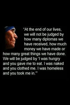Mother Teresa A woman who just didn't gather attention for herself. She went out and worked with the poor, the dying, the unloved.