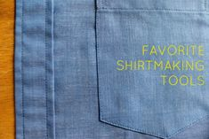 my 4 favorite shirtmaking tools from Four Square Walls