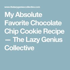My Absolute Favorite Chocolate Chip Cookie Recipe — The Lazy Genius Collective