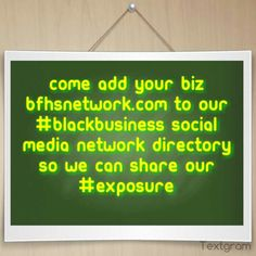 Come add your biz http://bfhsnetwork.com to our #blackbusiness social media network directory so we can share our #exposure with you!