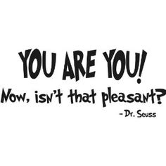 Dr. Seuss - YOU ARE YOU! Now isn't that pleasant? - wall art quote nursery baby saying