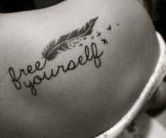 free yourself....thinking this will be my next tat on my ribs