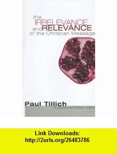 The Irrelevance and Relevance of the Christian Message (9781556352119) Paul Tillich, Durwood Foster , ISBN-10: 1556352115  , ISBN-13: 978-1556352119 ,  , tutorials , pdf , ebook , torrent , downloads , rapidshare , filesonic , hotfile , megaupload , fileserve