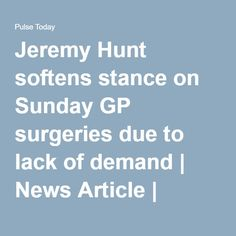 Jeremy Hunt softens stance on Sunday GP surgeries due to lack of demand | News Article | Pulse Today