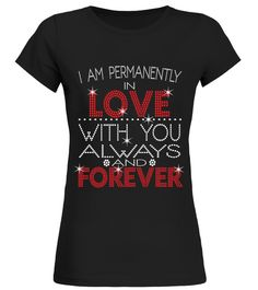 "# LOVE WITH YOU ALWAYS AND FOREVER .  #I AM PERMANENTLY IN LOVE WITH YOU ALWAYS AND FOREVERSpecial Offer, not available anywhere else!      Available in a variety of styles and colors      Buy yours now before it is too late!      Secured payment via Visa / Mastercard / Amex / PayPal / iDeal      How to place an order            Choose the model from the drop-down menu      Click on ""Buy it now""      Choose the size and the quantity      Add your delivery address and bank details      And…"