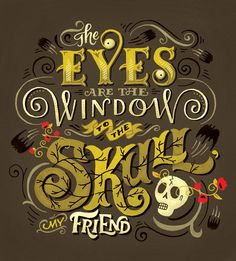"""Hand lettering by Mary Kate McDevitt """"The eyes are the windows to the skull my friend"""""""