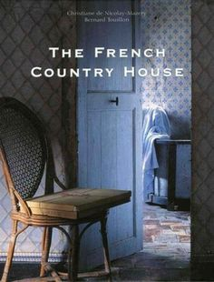 The French Country House: Christiane de Nicolay-Mazery, Bernard Touillon. Pinner: Another good book about unadulterated French interiors, albeit quite often on a grand scale.