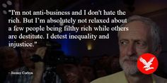 Jeremy Corbyn  Whether electable as PM or not, he has some things to say that deserved to be heard