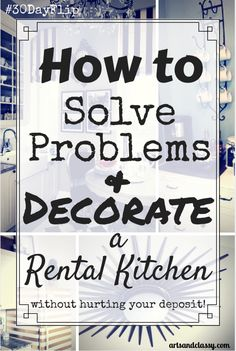 How to solve problems and decorate a rental kitchen...while being able to get your deposit back when you move! #30DayFlip - Tips and solutions via www.artsandclassy.com