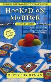Hooked on Murder (A Crochet Mystery #1)  by Betty Hechtman