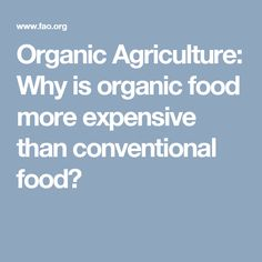 Organic Agriculture: Why is organic food more expensive than conventional food?