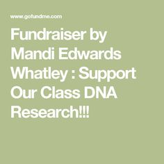Fundraiser By Mandi Edwards Whatley Support Our Class DNA Research