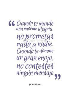 """""""Cuando te inunde una enorme #Alegria, no prometas nada a nadie. Cuando te domine un gran #Enojo, no contestes ningún #Mensaje"""". @candidman #Frases #Reflexion #Promesas #Candidman"""