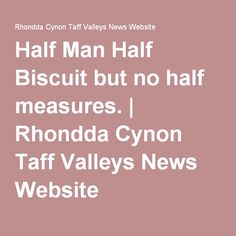 Half Man Half Biscuit but no half measures. | Rhondda Cynon Taff Valleys News Website