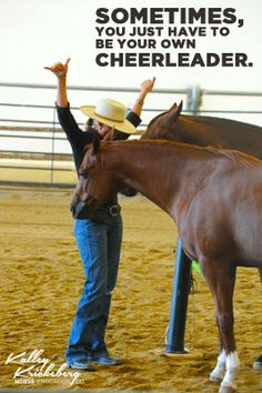 Sometimes, you just have to be your own cheerleader. True, especially when working with animals! Rodeo Quotes, Cowboy Quotes, Cowgirl Quote, Equestrian Quotes, Cowgirl And Horse, Horse Quotes, My Horse, Horse Love, Horse Sayings
