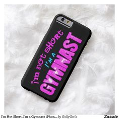 I'm Not Short, I'm a Gymnast iPhone 6 Case
