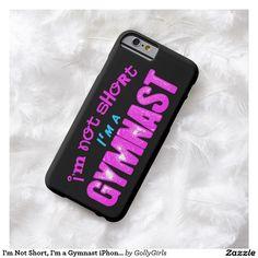 I'm Not Short, I'm a Gymnast iPhone 6 Case