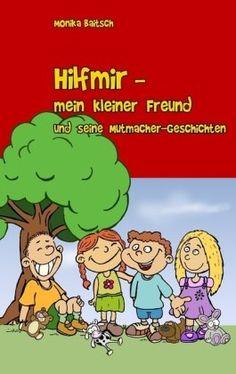 Büchereckerl: Hilfmir - mein kleiner Freund und seine Mutmacher-Geschichten