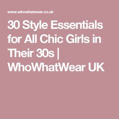 30 Style Essentials for All Chic Girls in Their 30s | WhoWhatWear UK