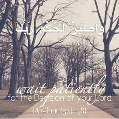 So wait patiently for the decision of your Lord.
