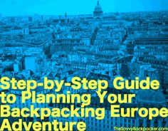 Step-by-step guide to plan your backpacking trip though Europe. Everything from planning an itinerary, choosing what clothes to pack, European fashion tips, using rail passes, finding cheap airfare, demystifying hostels, and a lot more.
