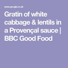 Gratin of white cabbage & lentils in a Provençal sauce | BBC Good Food