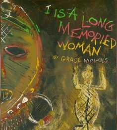 I Is A Lomg-Memoried Woman by Grace Nichols