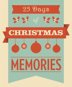 25 days of Christmas memories for your family. LDS Living has made this list of 25 activities to do with friends and family this December that are a little different than the typical Christmas countdown to-dos. 25 meaningful, memorable activities that will make this holiday season your favorite.