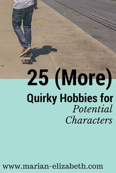 25 More Quirky Hobbies for Potential Characters // on www.marian-elizabeth.com