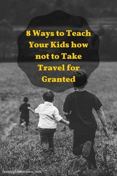 8 Ways to Teach Your Kids how not to Take Travel for Granted. FREE Family Travel Tips @familyglobetrotters.com