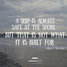"""Get out of your comfort zone, take a risk and get out onto the open sea!   """"A ship is always safe at the shore, but that is not what it is built for."""" -Albert Einstein  #quote #takingsrisks #opensea"""