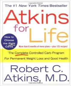 Atkins for Life: The Complete Controlled Carb Program for Permanent Weight Loss and Good Health