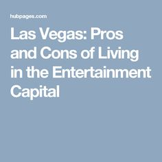 travel Las Vegas What Are the Pros and Cons of Living in the Entertainment Capital of the World