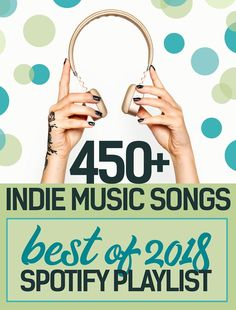 2018 Indie Music Playlist - 450+ Best Songs of 2018 #Spotify #Playlist #Music