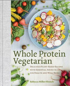 Whole Protein Vegetarian worries about complete proteins so that you don't have to, making it one of our favorite vegetarian cookbooks.   Cool Mom Eats