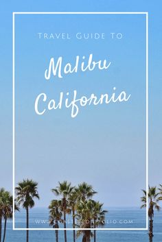 Travel Guide to the beautiful Malibu, California - What to do, where to go, beaches, dinner