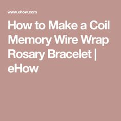 How to Make a Coil Memory Wire Wrap Rosary Bracelet | eHow