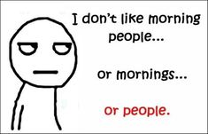 Funny pictures about Morning People. Oh, and cool pics about Morning People. Also, Morning People photos. Morning Humor, Morning Quotes, Funny Morning, Monday Morning, Morning Mood, Weekend Quotes, Happy Morning, Morning Coffee, Just For Laughs
