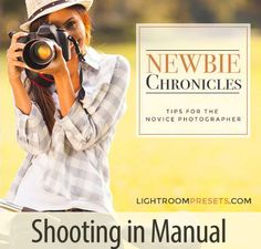 The Newbie Chronicles: Shooting in Manual | Pretty Presets for Lightroom