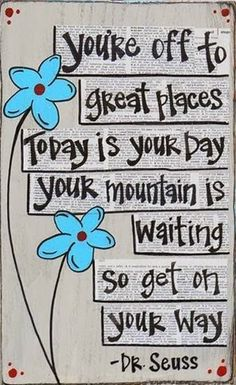 Today is your day! quote happy dr seuss inspiration poem optimistic rhyme -- oh Dr. Seuss you're still here for me Dr. Seuss, Life Quotes Love, Great Quotes, House Quotes, Inspiring Quotes, You Can Do It Quotes, Mommy Quotes, Super Quotes, Change Quotes