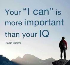 """Your """"I can"""" is more important than your IQ."""