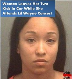 Woman Leaves Her Two Kids In Car While She Attends Lil Wayne Concert