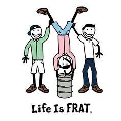 life is frat.