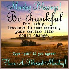 Monday Blessings, Be Thankful monday monday quotes monday blessings monday…