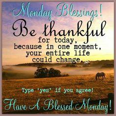 Monday Blessings, Be Thankful monday monday quotes monday blessings monday…