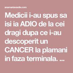 Medicii i-au spus sa isi ia ADIO de la cei dragi dupa ce i-au descoperit un CANCER la plamani in faza terminala. La un an de zile au avut un soc – Anamaria Vasile