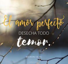 El amor perfecto desecha todo temor. -Moroni 8:16  canalmormon.org/blog   Amor, Dios te ama, SUD, memes, Inspiración, Frases, Blog, Mormón
