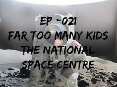 EP   021   Far Too Many Kids   The National Space Centre - YouTube